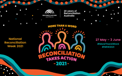 Celebrating National Reconciliation Week 2021: More than a word. Reconciliation takes action